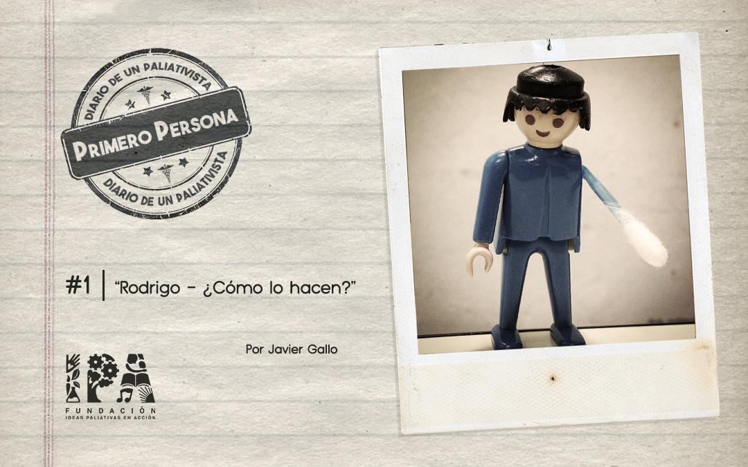PRIMERO PERSONA #1 | Rodrigo – ¿Cómo lo hacen?