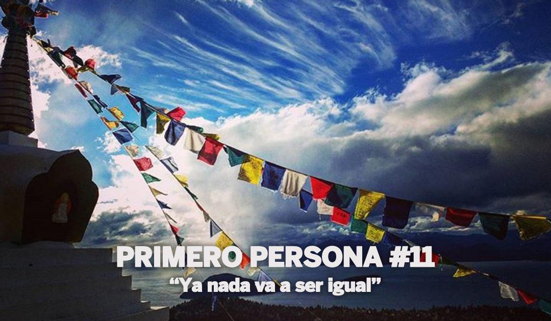 PRIMERO PERSONA #11 | Ya nada va a ser igual