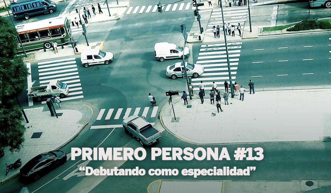 PRIMERO PERSONA #13| Debutando como especialidad