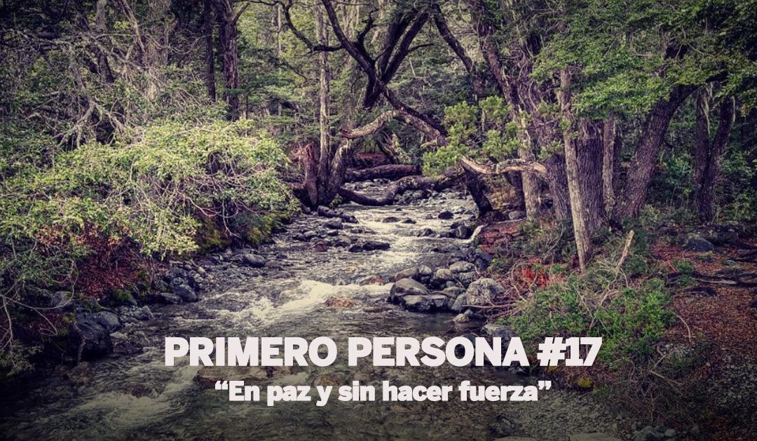 PRIMERO PERSONA #17 | En paz y sin hacer fuerza
