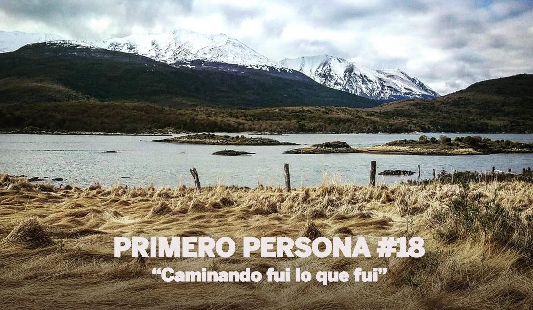 PRIMERO PERSONA #18 | Caminando fui lo que fui