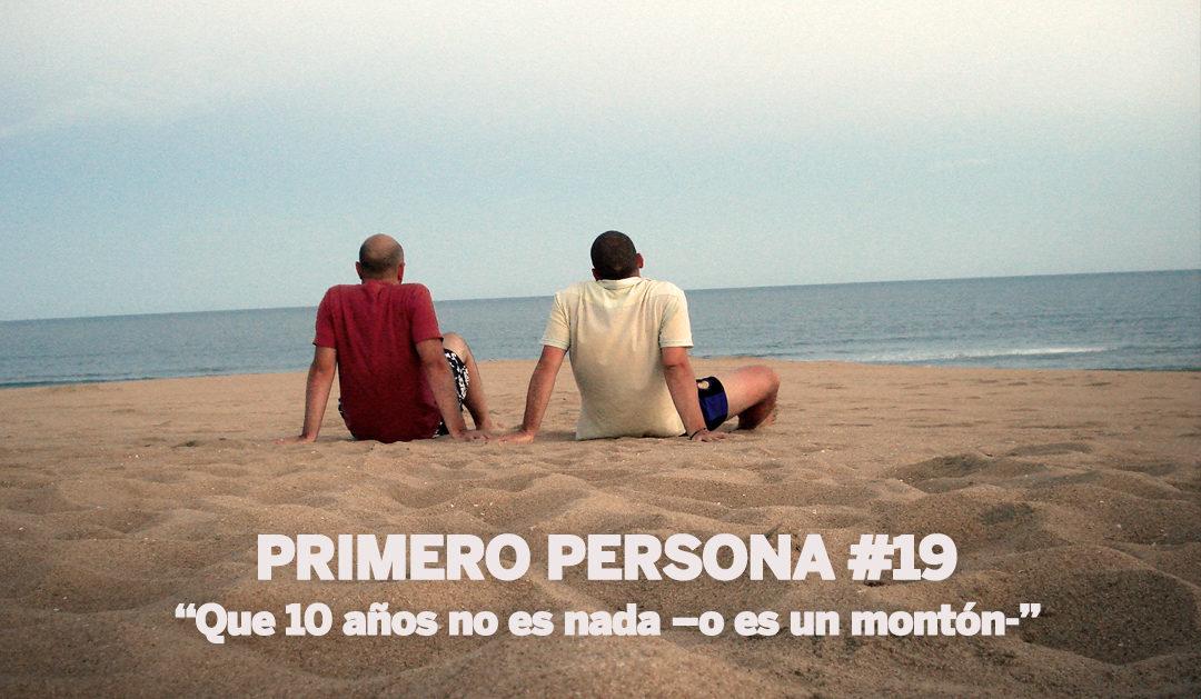 PRIMERO PERSONA #19 | Que 10 años no es nada –o es un montón-