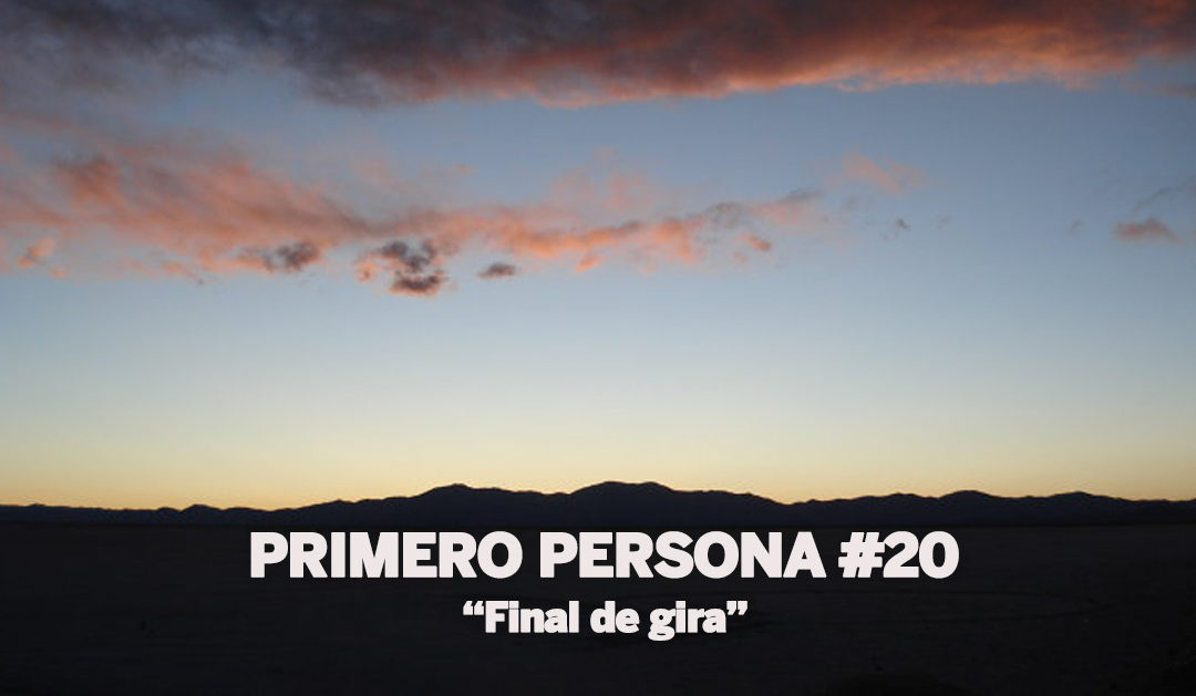 PRIMERO PERSONA #20 | Final de gira